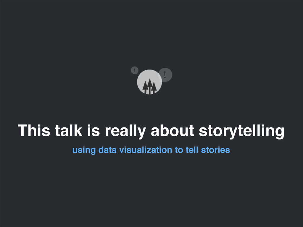 This talk is really about storytelling using da...