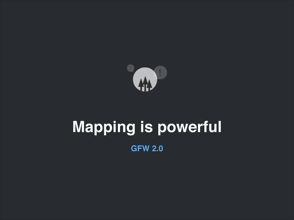 Mapping is powerful GFW 2.0
