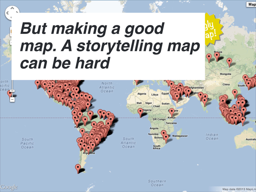 Ugly map! But making a good map. A storytelling...