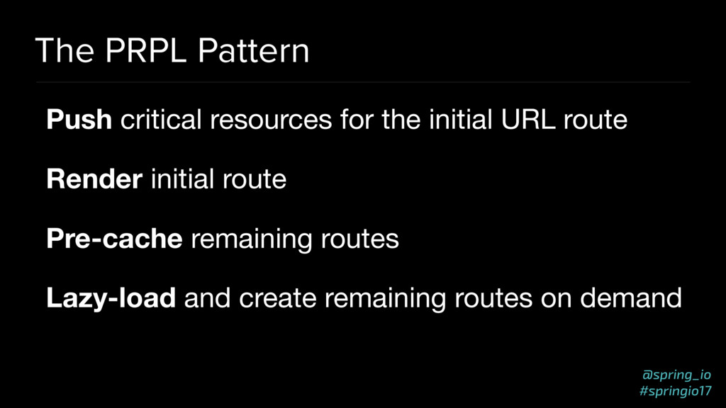 @spring_io #springio17 The PRPL Pattern Push cr...