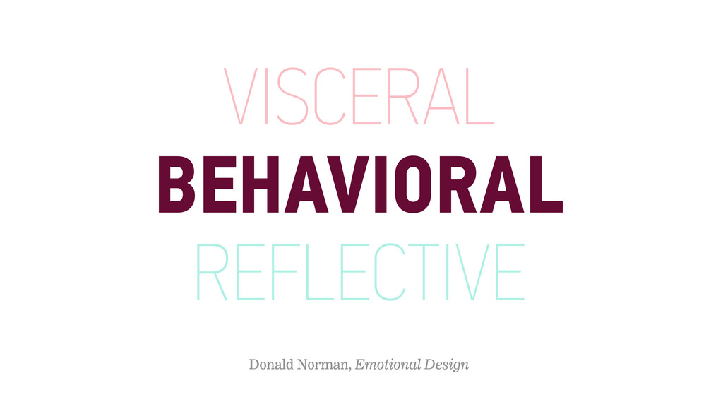VISCERAL BEHAVIORAL REFLECTIVE Donald Norman, E...
