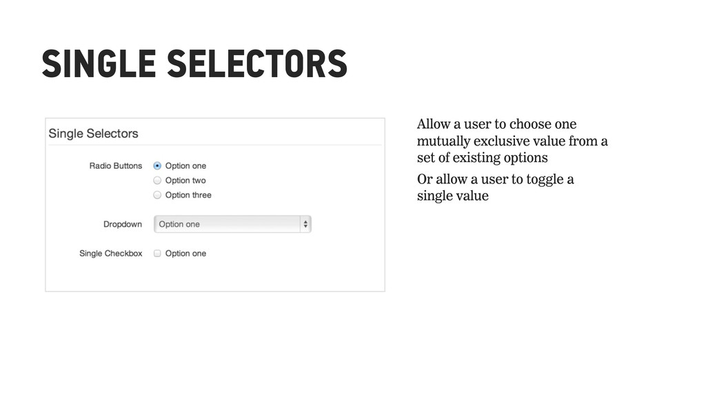 SINGLE SELECTORS Allow a user to choose one mut...