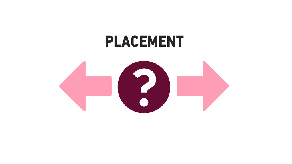 PLACEMENT ⬅❓➡