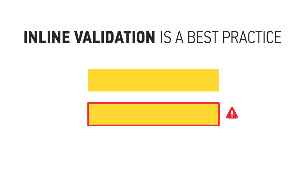 INLINE VALIDATION IS A BEST PRACTICE ⚠