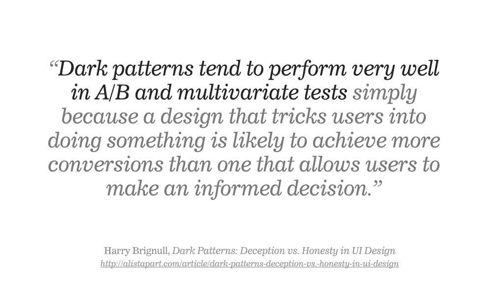 """Dark patterns tend to perform very well in A/B..."