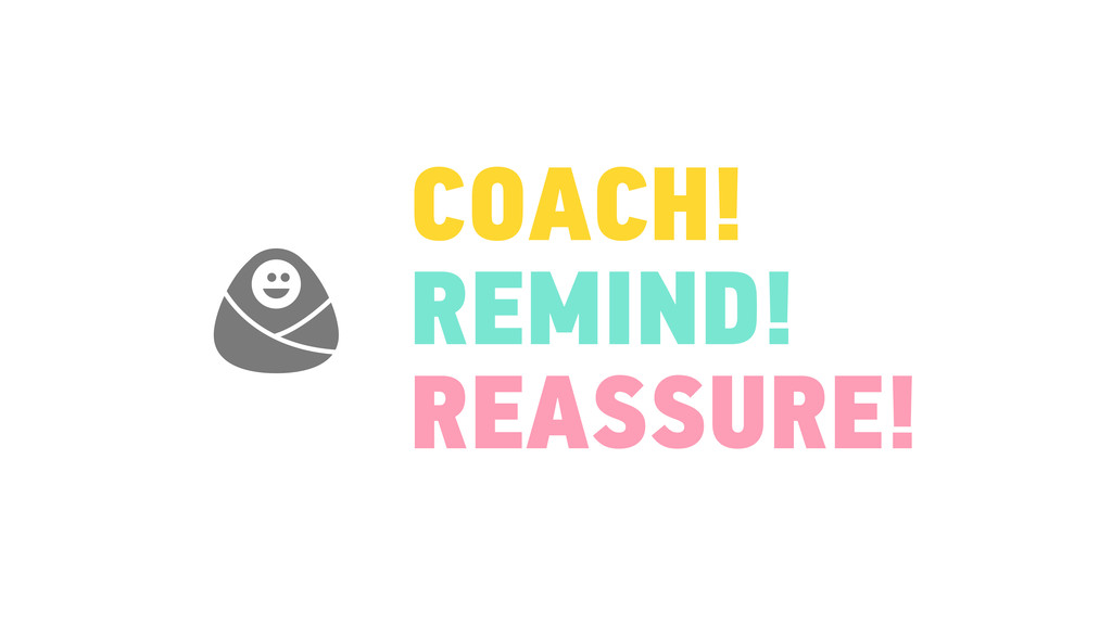 COACH! REMIND! REASSURE! 