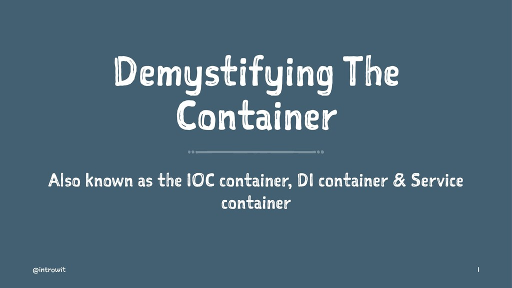 Demystifying The Container Also known as the IO...