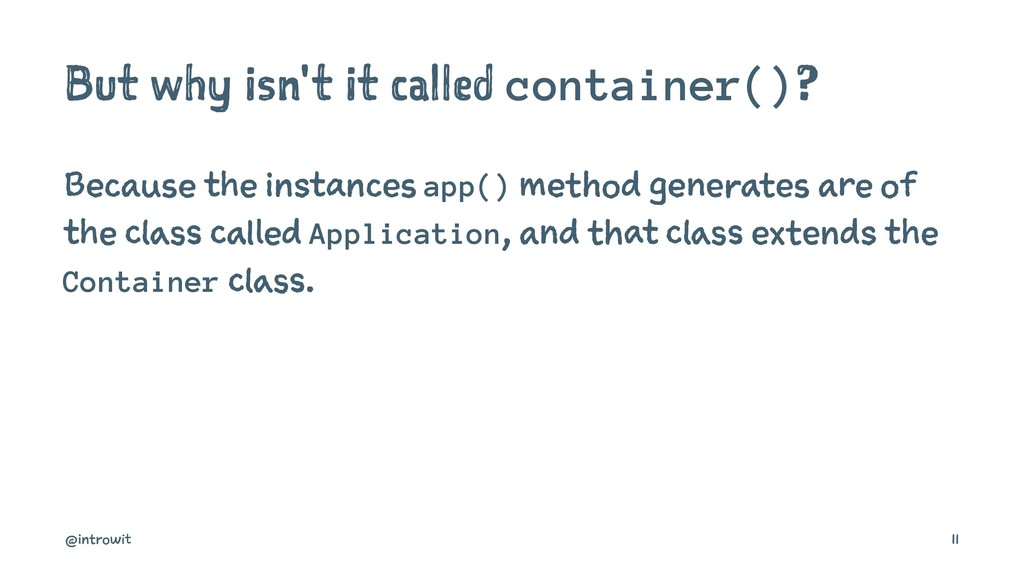 But why isn't it called container()? Because th...