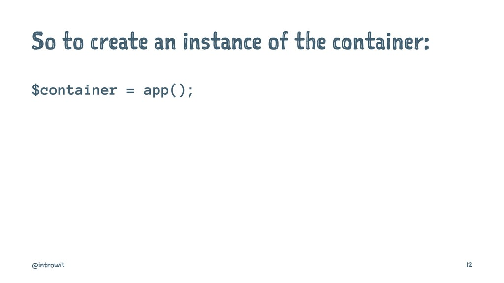 So to create an instance of the container: $con...