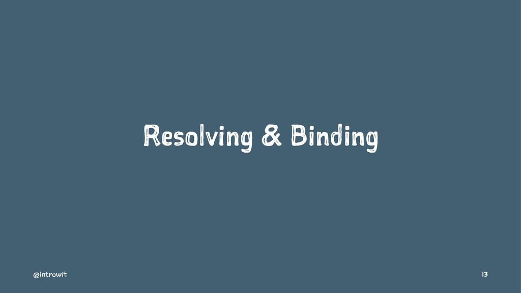 Resolving & Binding @introwit 13