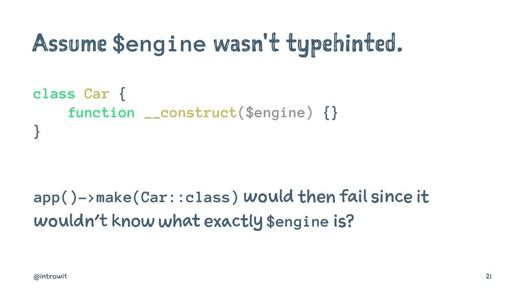 Assume $engine wasn't typehinted. class Car { f...
