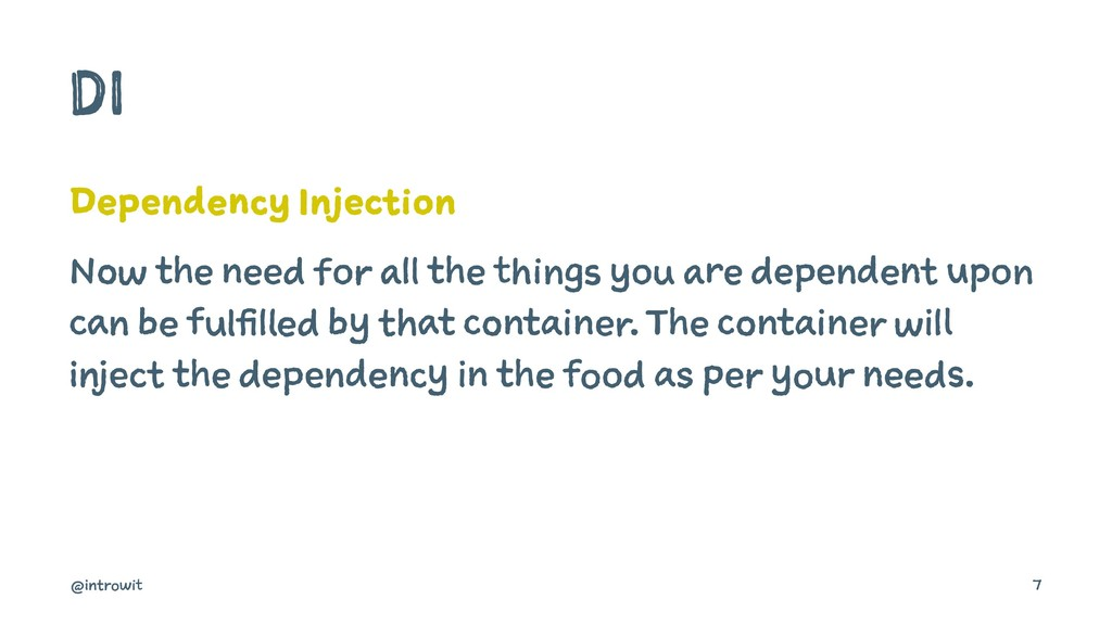 DI Dependency Injection Now the need for all th...