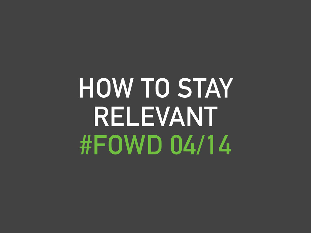 HOW TO STAY RELEVANT #FOWD 04/14