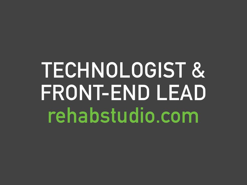 TECHNOLOGIST & FRONT-END LEAD rehabstudio.com