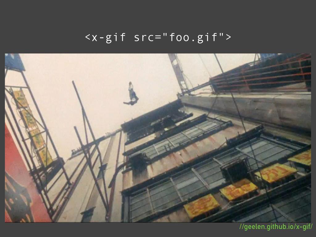 """<x-gif src=""""foo.gif""""> //geelen.github.io/x-gif/"""