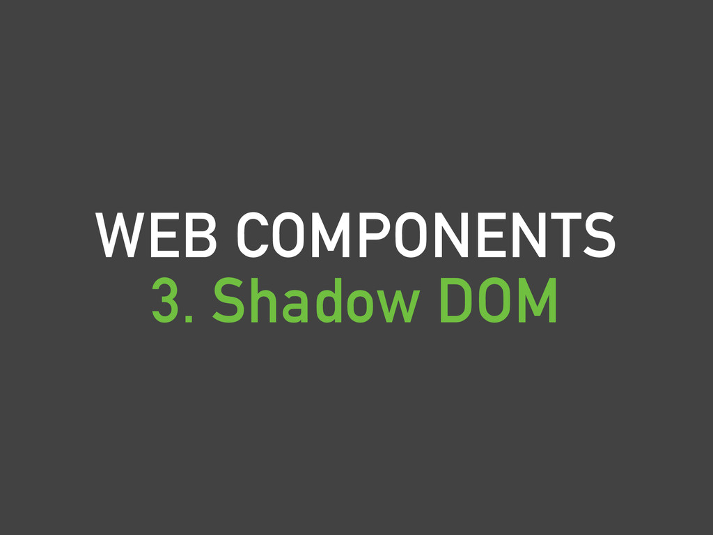 WEB COMPONENTS 3. Shadow DOM