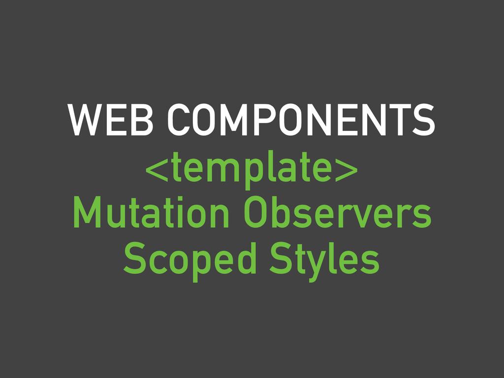 WEB COMPONENTS <template> Mutation Observers Sc...