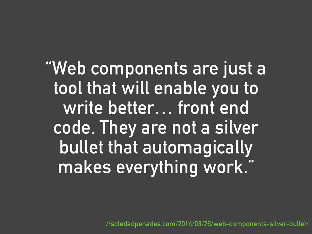 """""""Web components are just a tool that will enabl..."""