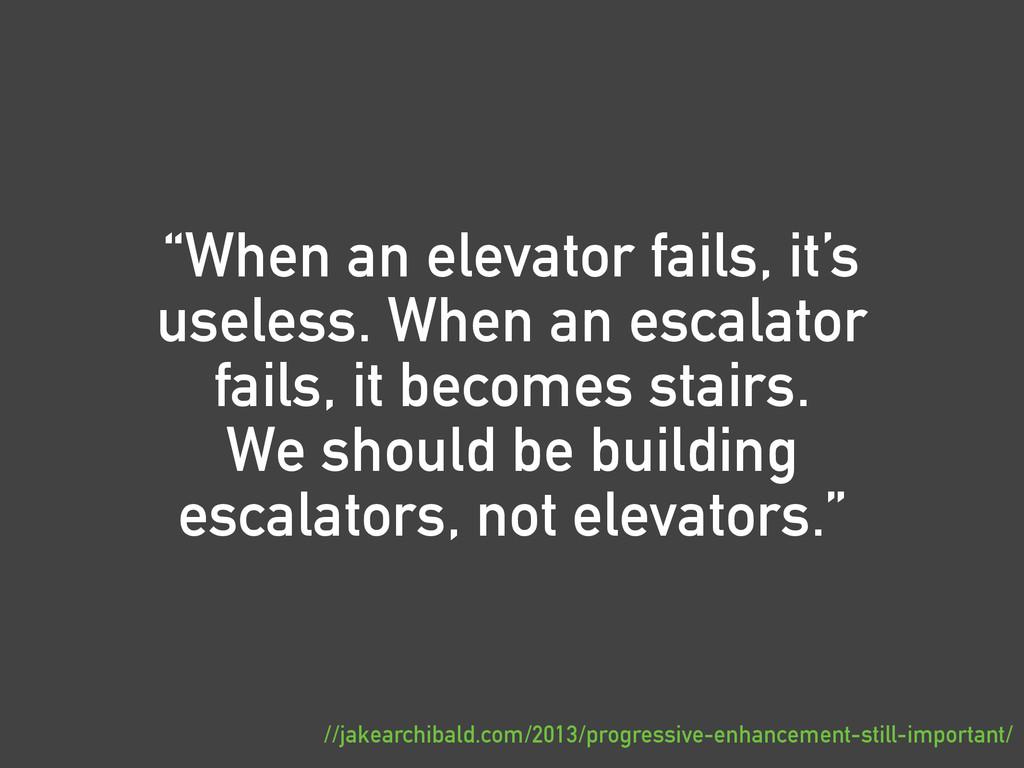"""""""When an elevator fails, it's useless. When an ..."""
