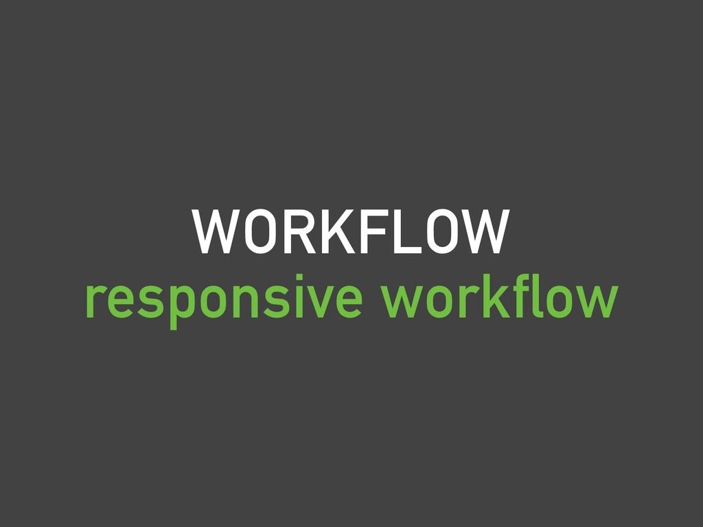 WORKFLOW responsive workflow