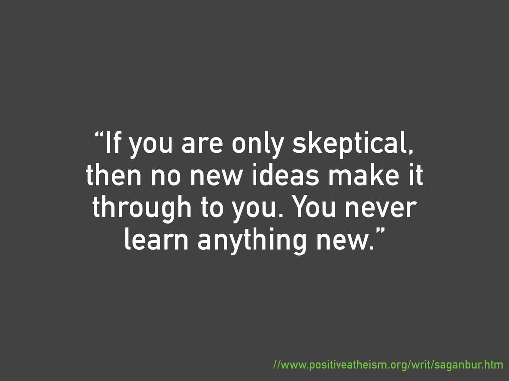"""""""If you are only skeptical, then no new ideas m..."""
