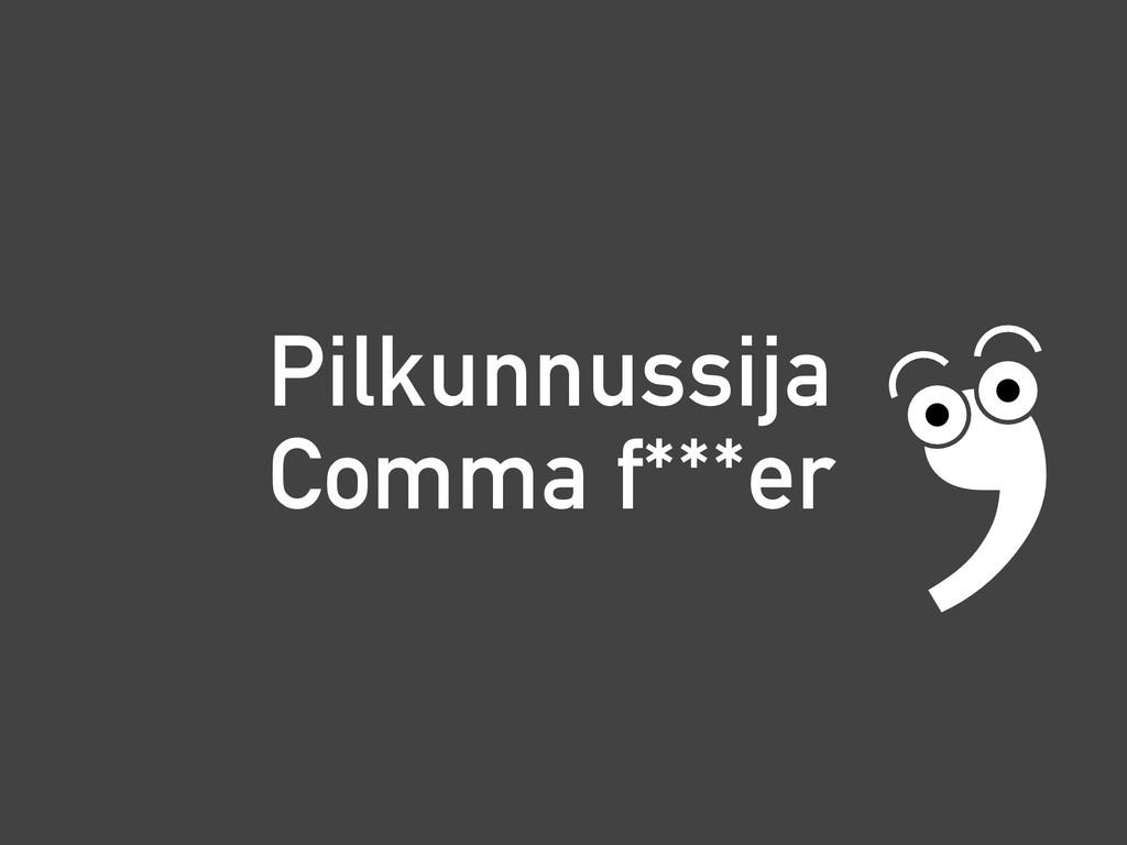 Pilkunnussija Comma f***er ,