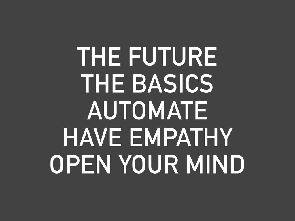THE FUTURE THE BASICS AUTOMATE HAVE EMPATHY OPE...