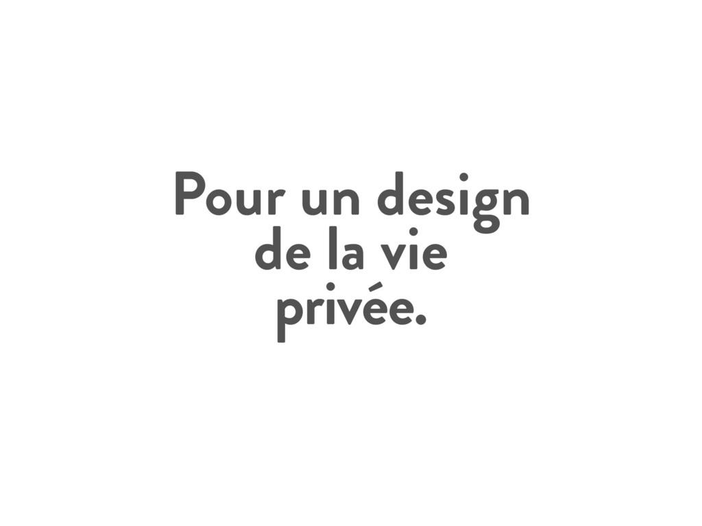 Pour un design de la vie privée.