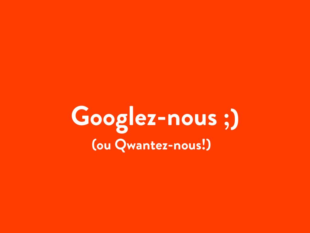 Googlez-nous ;) (ou Qwantez-nous!)