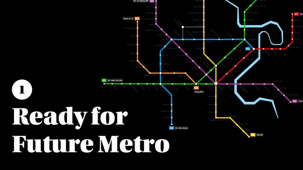 Ready for Future Metro 1