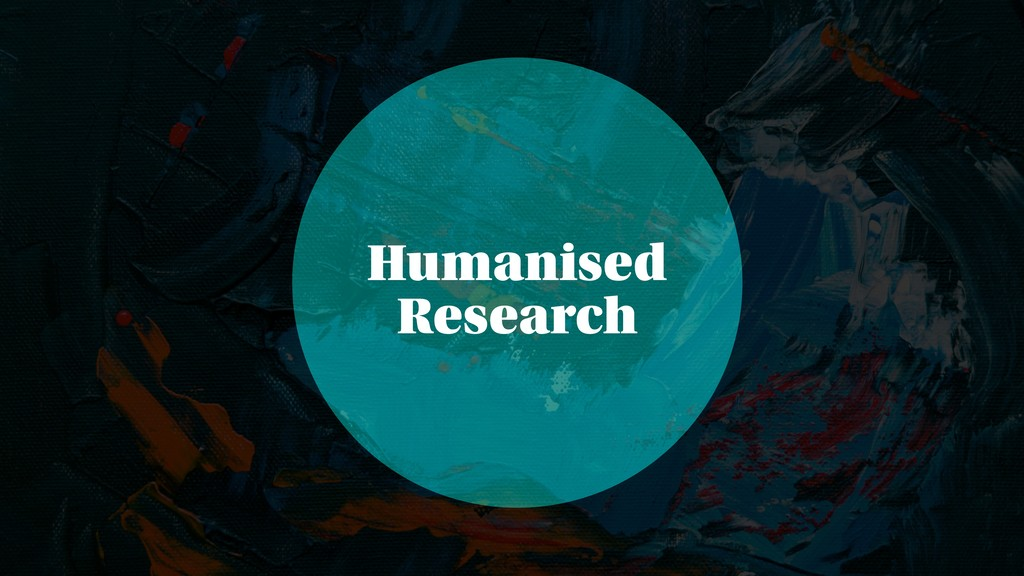 Humanised Research