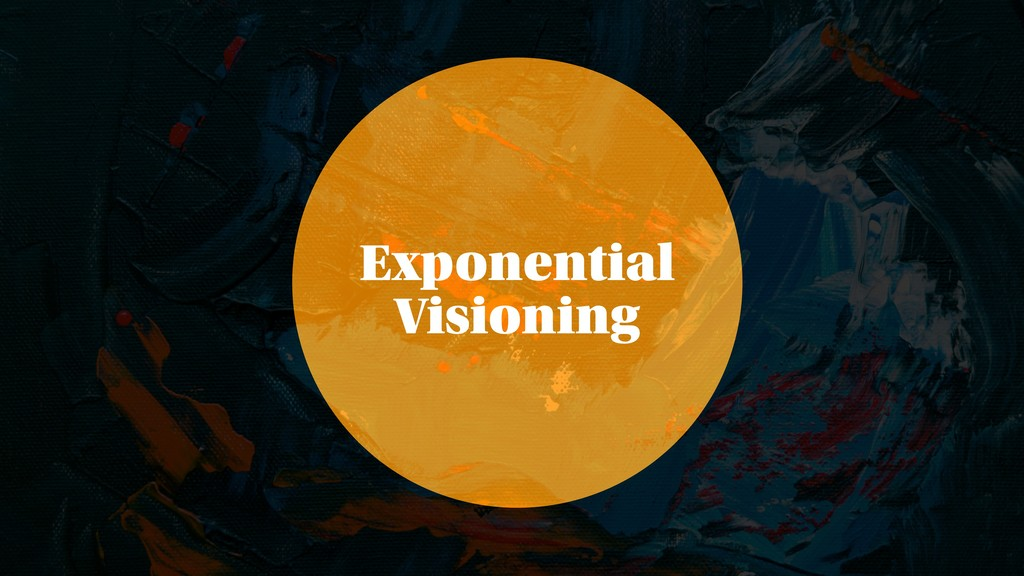 Exponential Visioning