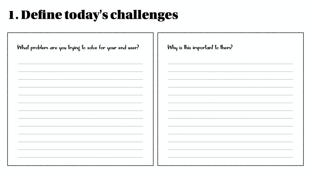 1. Define today's challenges What problem are y...