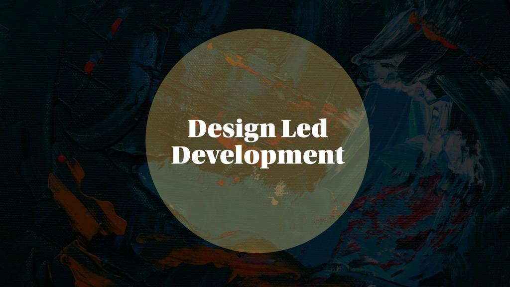 Design Led Development