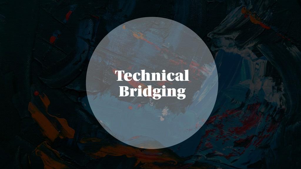 Technical Bridging