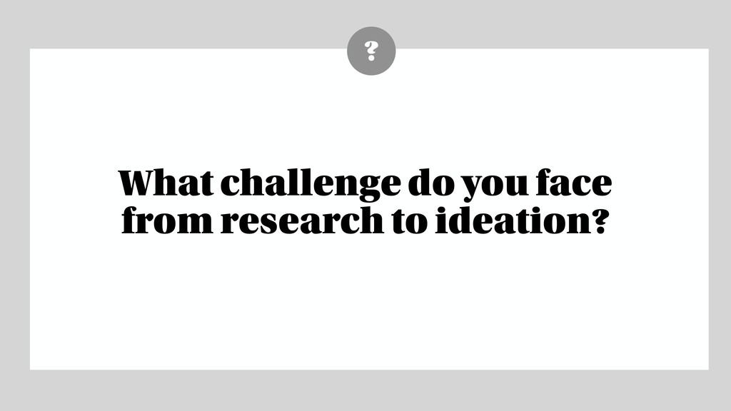 ? What challenge do you face from research to i...