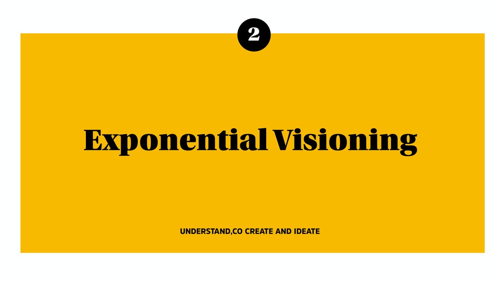 2 Exponential Visioning UNDERSTAND,CO CREATE AN...