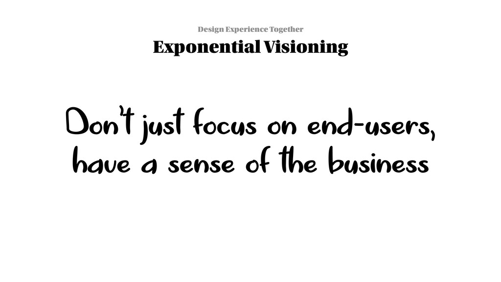 Don't just focus on end-users,  have a sense o...