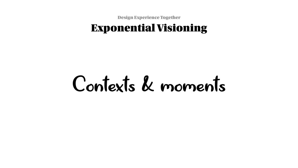 Contexts & moments Design Experience Together E...