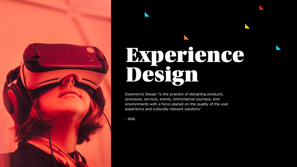 """Experience Design """"is the practice of designing..."""