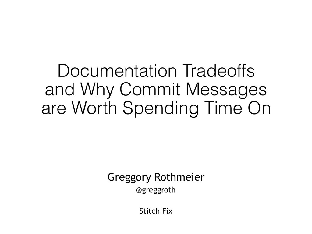 Documentation Tradeoffs and Why Commit Messages...