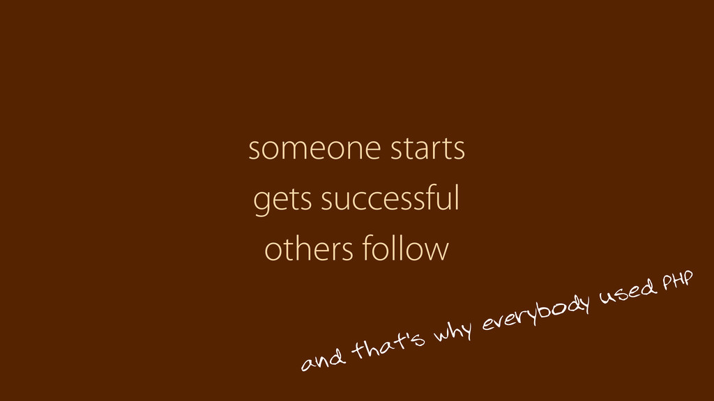 others follow someone starts gets successful an...