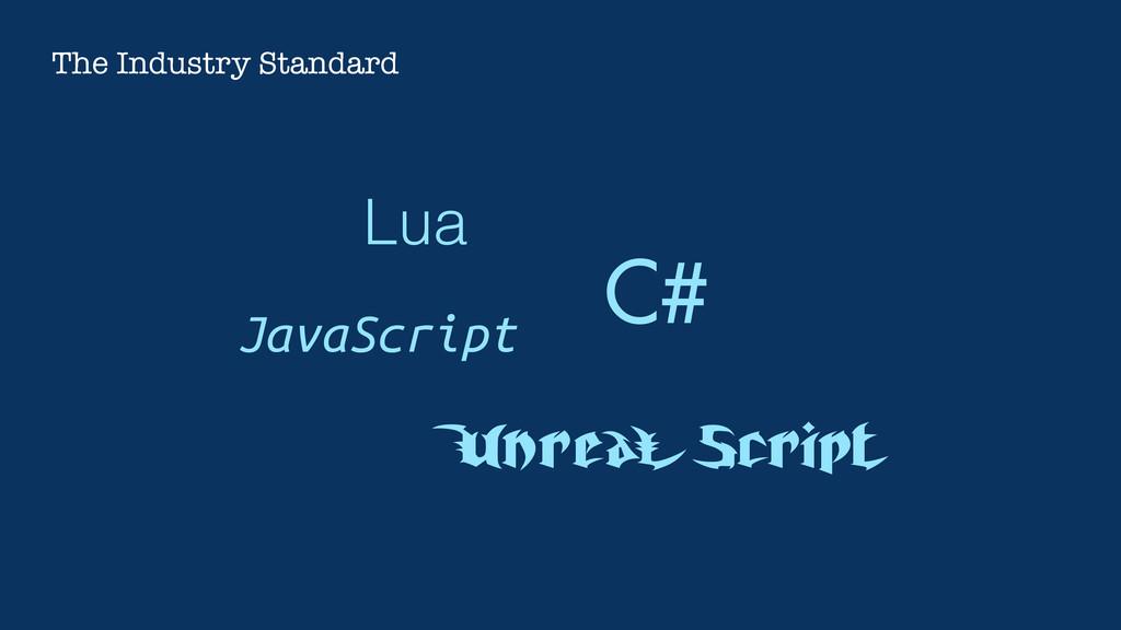 Lua Unreal Script C# JavaScript The Industry St...