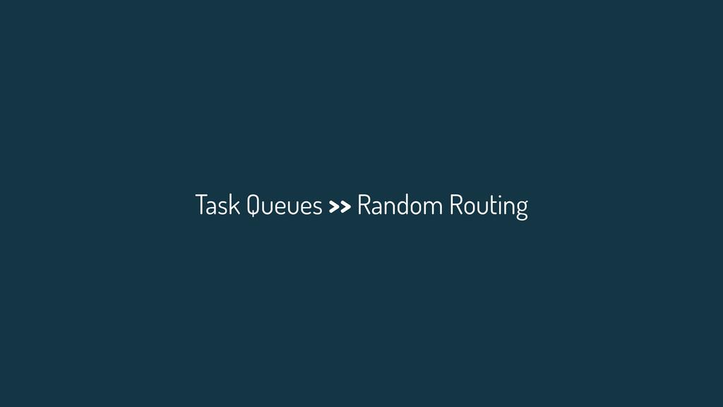 Task Queues >> Random Routing