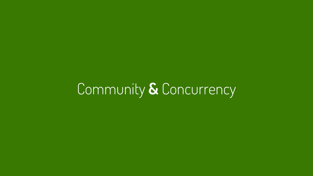 Community & Concurrency