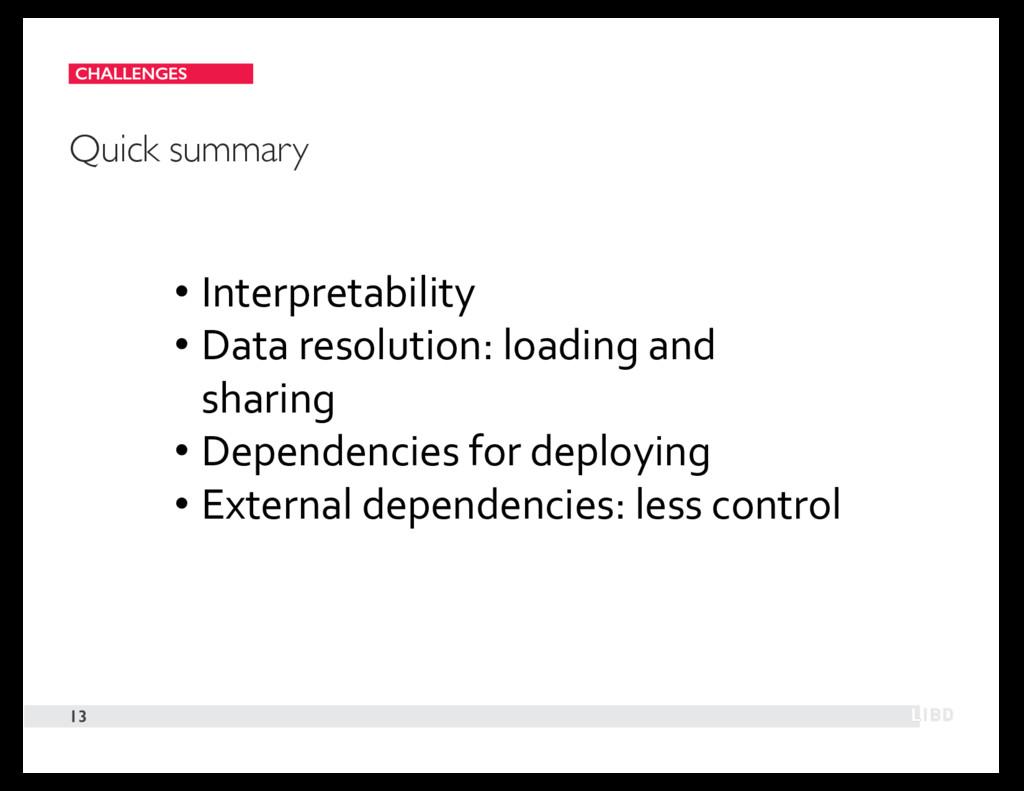 CHALLENGES 13 Quick summary • Interpretability ...