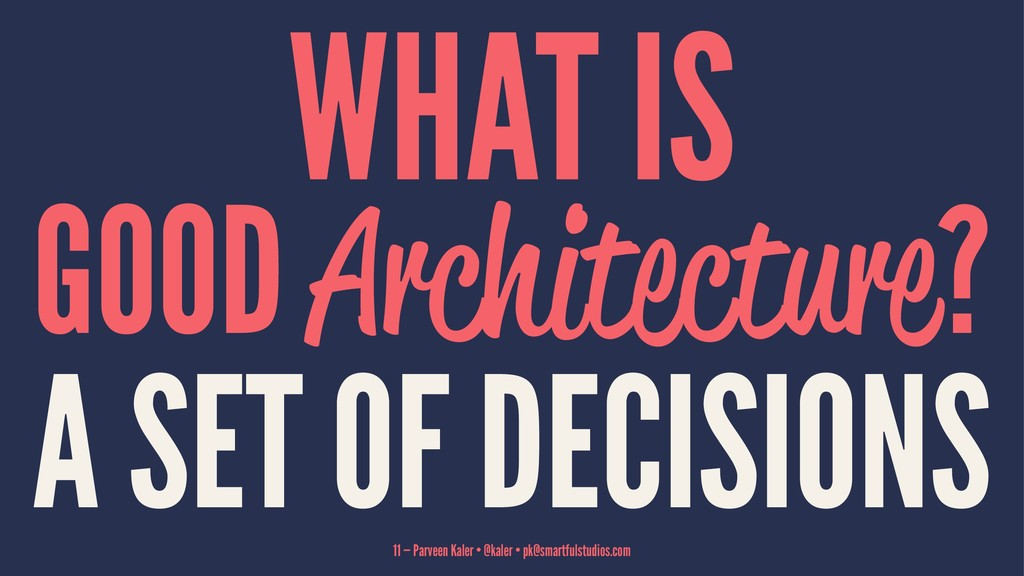 WHAT IS GOOD Architecture? A SET OF DECISIONS 1...