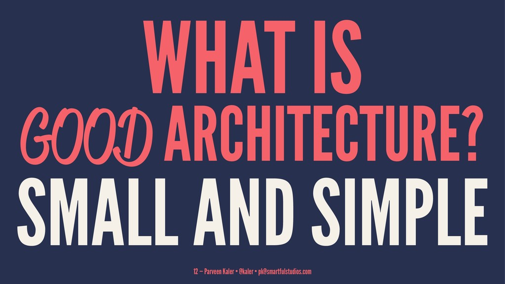 WHAT IS GOOD ARCHITECTURE? SMALL AND SIMPLE 12 ...