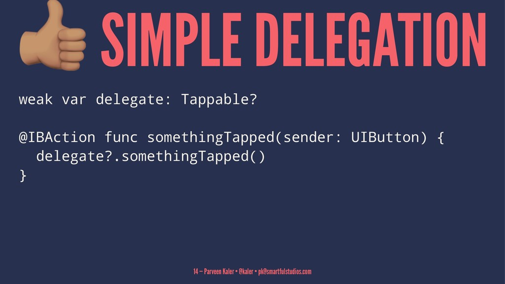 SIMPLE DELEGATION weak var delegate: Tappable? ...