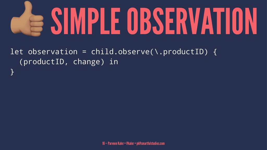 SIMPLE OBSERVATION let observation = child.obse...
